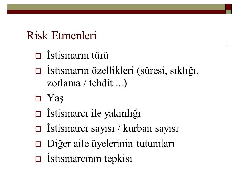 Risk Etmenleri  İstismarın türü  İstismarın özellikleri (süresi, sıklığı, zorlama / tehdit...)  Yaş  İstismarcı ile yakınlığı  İstismarcı sayısı