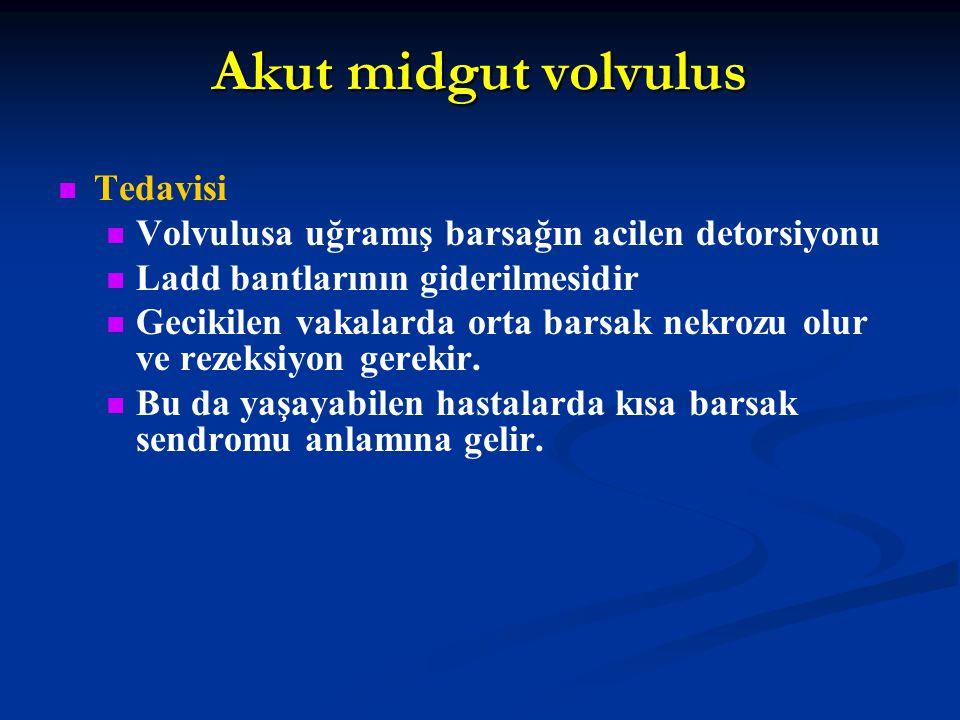 Akut midgut volvulus Tedavisi Volvulusa uğramış barsağın acilen detorsiyonu Ladd bantlarının giderilmesidir Gecikilen vakalarda orta barsak nekrozu ol