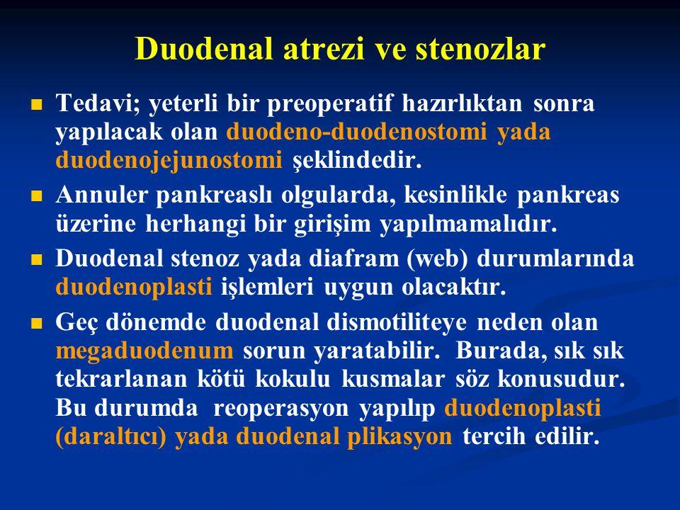 Duodenal atrezi ve stenozlar Tedavi; yeterli bir preoperatif hazırlıktan sonra yapılacak olan duodeno-duodenostomi yada duodenojejunostomi şeklindedir