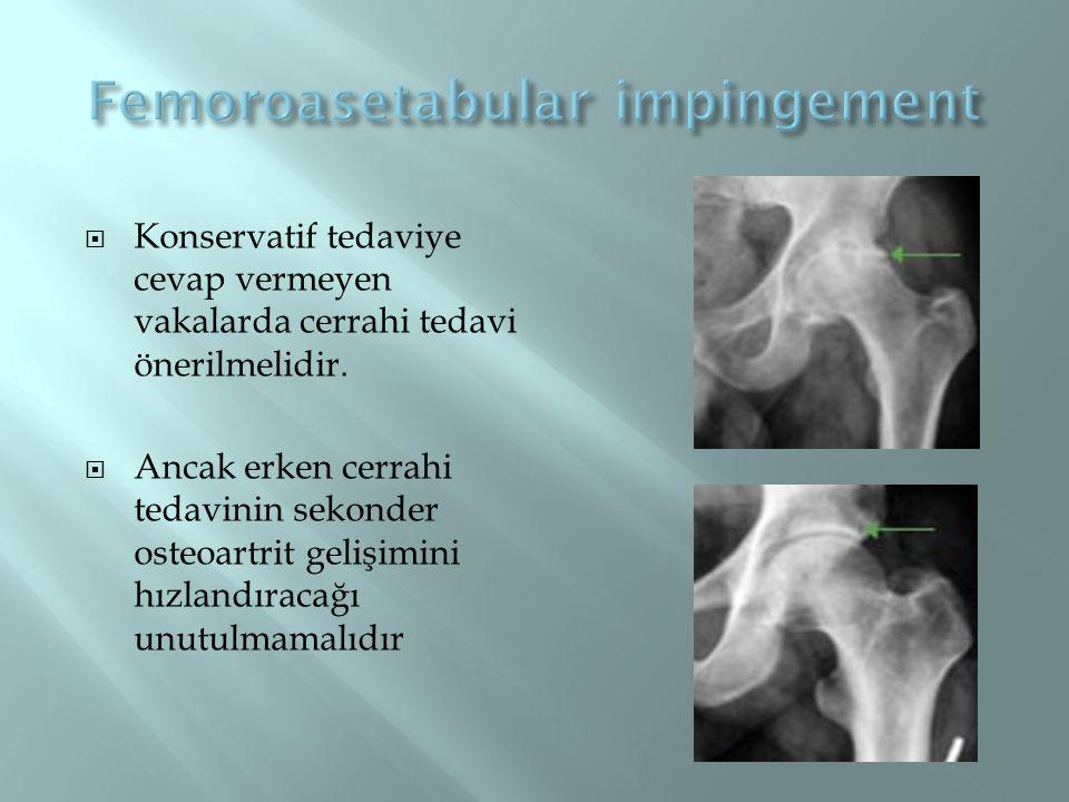  Konservatif tedaviye cevap vermeyen vakalarda cerrahi tedavi önerilmelidir.  Ancak erken cerrahi tedavinin sekonder osteoartrit gelişimini hızlandı