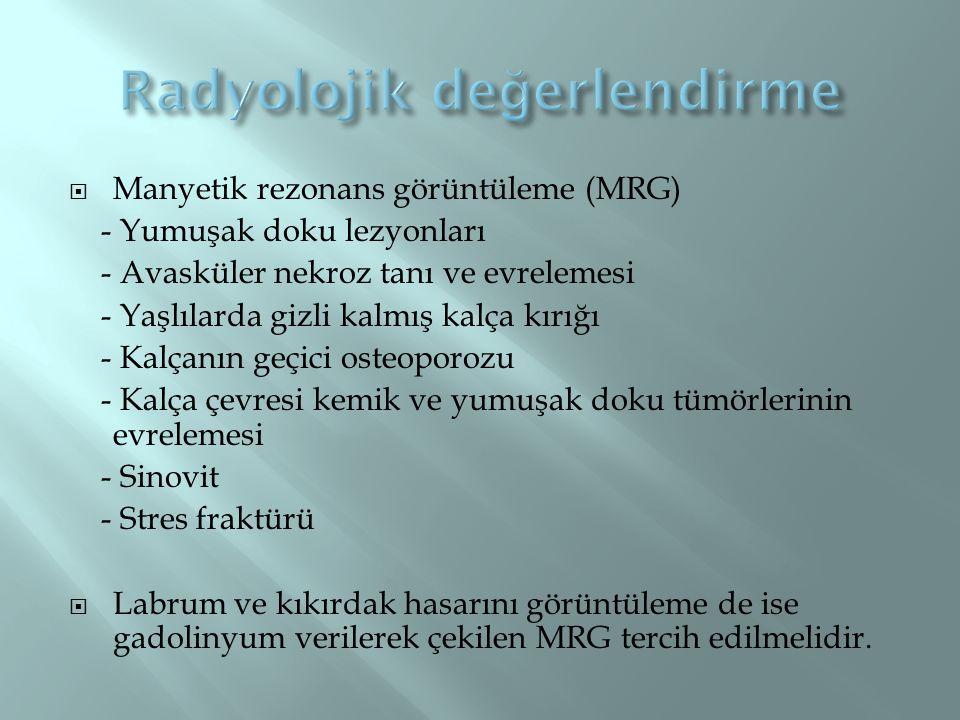  Manyetik rezonans görüntüleme (MRG) - Yumuşak doku lezyonları - Avasküler nekroz tanı ve evrelemesi - Yaşlılarda gizli kalmış kalça kırığı - Kalçanı