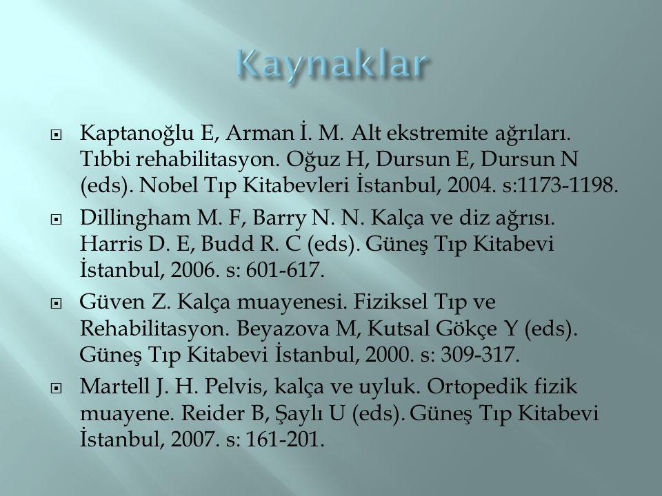  Kaptanoğlu E, Arman İ. M. Alt ekstremite ağrıları. Tıbbi rehabilitasyon. Oğuz H, Dursun E, Dursun N (eds). Nobel Tıp Kitabevleri İstanbul, 2004. s:1
