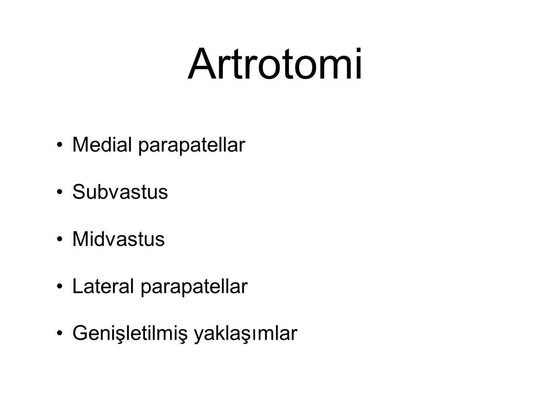 Artrotomi Medial parapatellar Subvastus Midvastus Lateral parapatellar Genişletilmiş yaklaşımlar