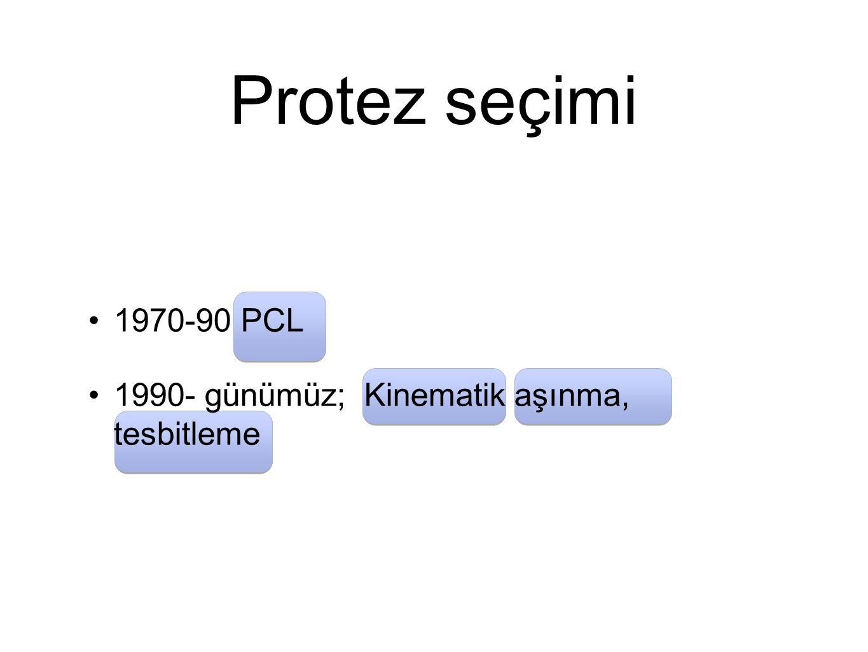 Protez seçimi 1970-90 PCL 1990- günümüz; Kinematik aşınma, tesbitleme