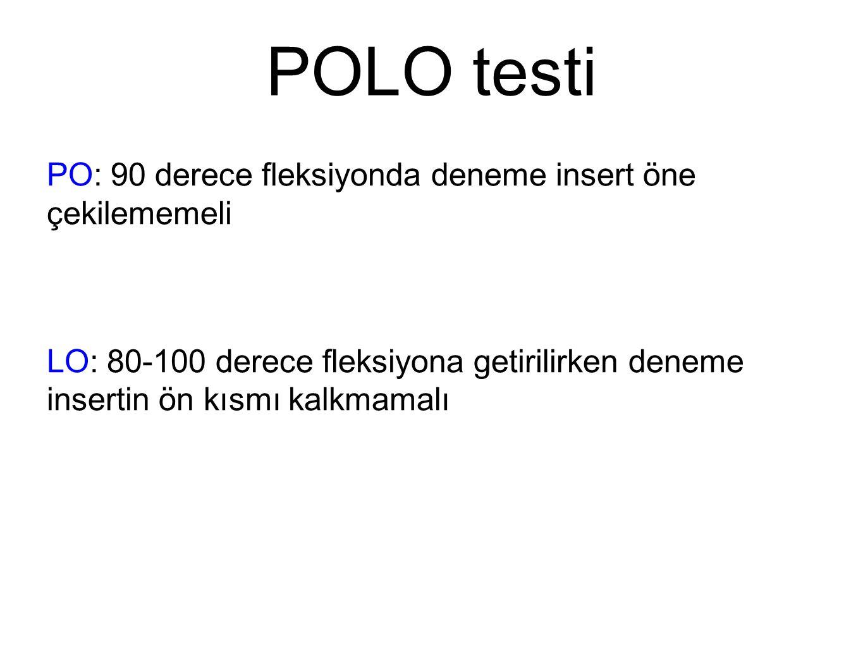 POLO testi PO: 90 derece fleksiyonda deneme insert öne çekilememeli LO: 80-100 derece fleksiyona getirilirken deneme insertin ön kısmı kalkmamalı