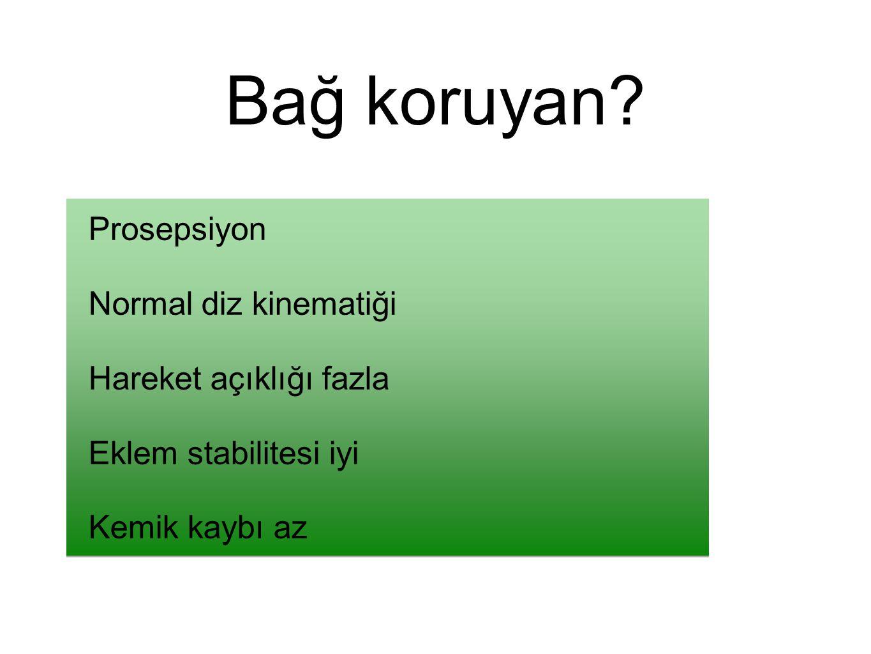 Bağ koruyan? Prosepsiyon Normal diz kinematiği Hareket açıklığı fazla Eklem stabilitesi iyi Kemik kaybı az