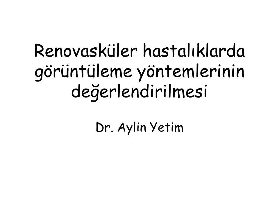 Renovasküler hastalıklarda görüntüleme yöntemlerinin değerlendirilmesi Dr. Aylin Yetim