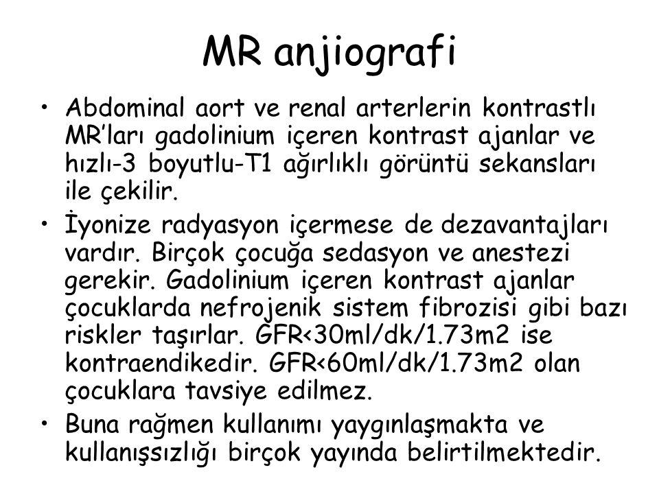 MR anjiografi Abdominal aort ve renal arterlerin kontrastlı MR'ları gadolinium içeren kontrast ajanlar ve hızlı-3 boyutlu-T1 ağırlıklı görüntü sekansları ile çekilir.