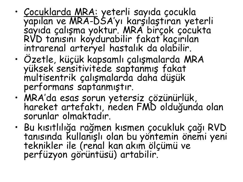 Çocuklarda MRA: yeterli sayıda çocukla yapılan ve MRA-DSA'yı karşılaştıran yeterli sayıda çalışma yoktur.