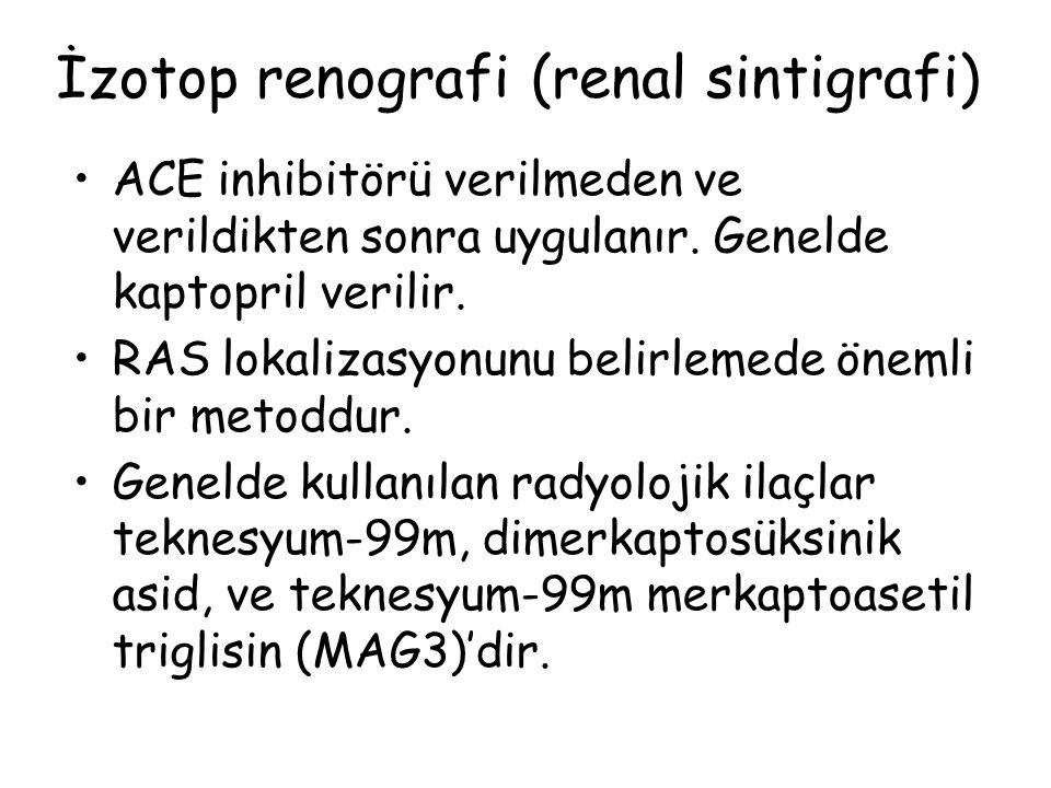 İzotop renografi (renal sintigrafi) ACE inhibitörü verilmeden ve verildikten sonra uygulanır.