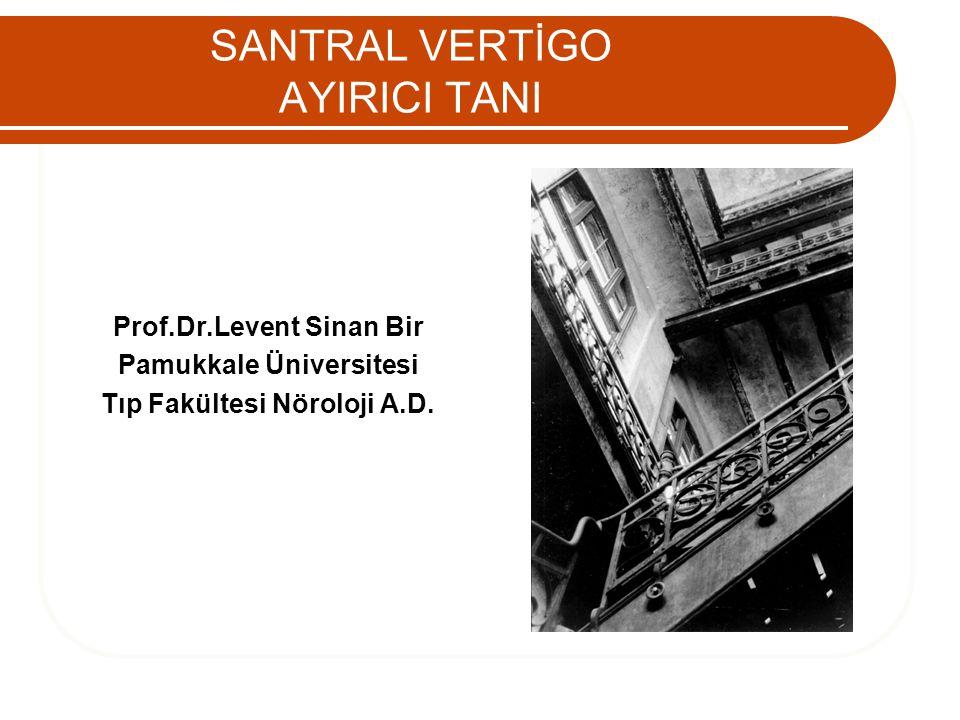 SANTRAL VERTİGO AYIRICI TANI Prof.Dr.Levent Sinan Bir Pamukkale Üniversitesi Tıp Fakültesi Nöroloji A.D.