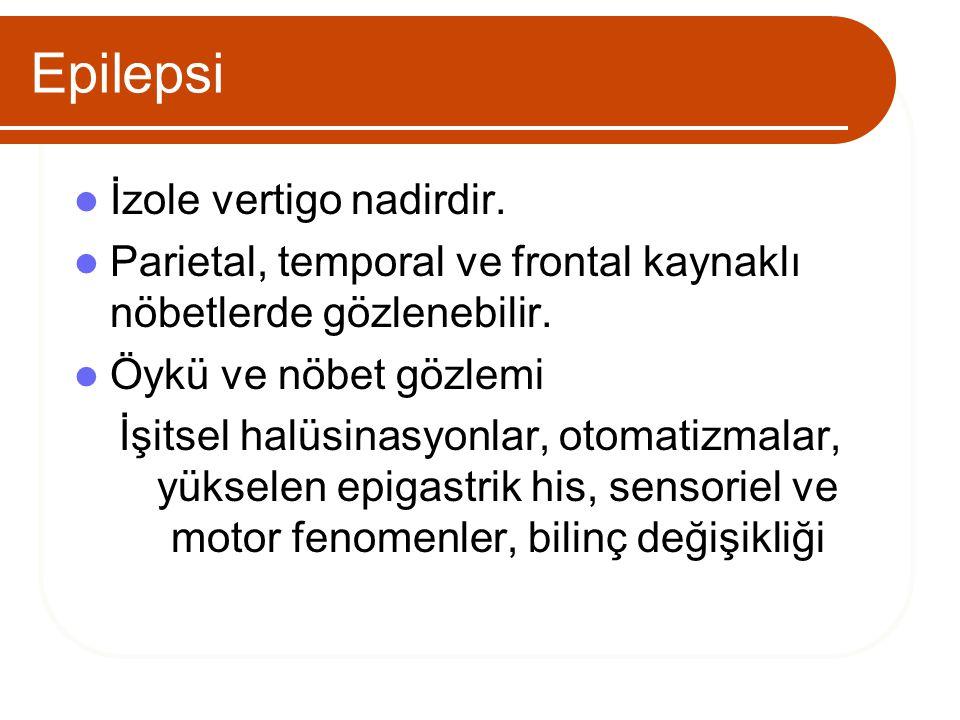 Epilepsi İzole vertigo nadirdir. Parietal, temporal ve frontal kaynaklı nöbetlerde gözlenebilir. Öykü ve nöbet gözlemi İşitsel halüsinasyonlar, otomat
