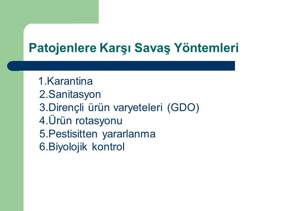Patojenlere Karşı Savaş Yöntemleri 1.Karantina 2.Sanitasyon 3.Dirençli ürün varyeteleri (GDO) 4.Ürün rotasyonu 5.Pestisitten yararlanma 6.Biyolojik ko