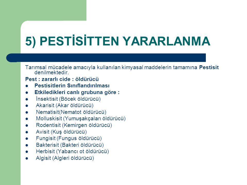 5) PESTİSİTTEN YARARLANMA Tarımsal mücadele amacıyla kullanılan kimyasal maddelerin tamamına Pestisit denilmektedir. Pest : zararlı cide : öldürücü Pe