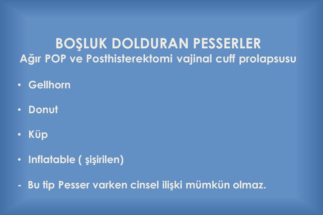 BOŞLUK DOLDURAN PESSERLER Ağır POP ve Posthisterektomi vajinal cuff prolapsusu Gellhorn Donut Küp Inflatable ( şişirilen) - Bu tip Pesser varken cinse