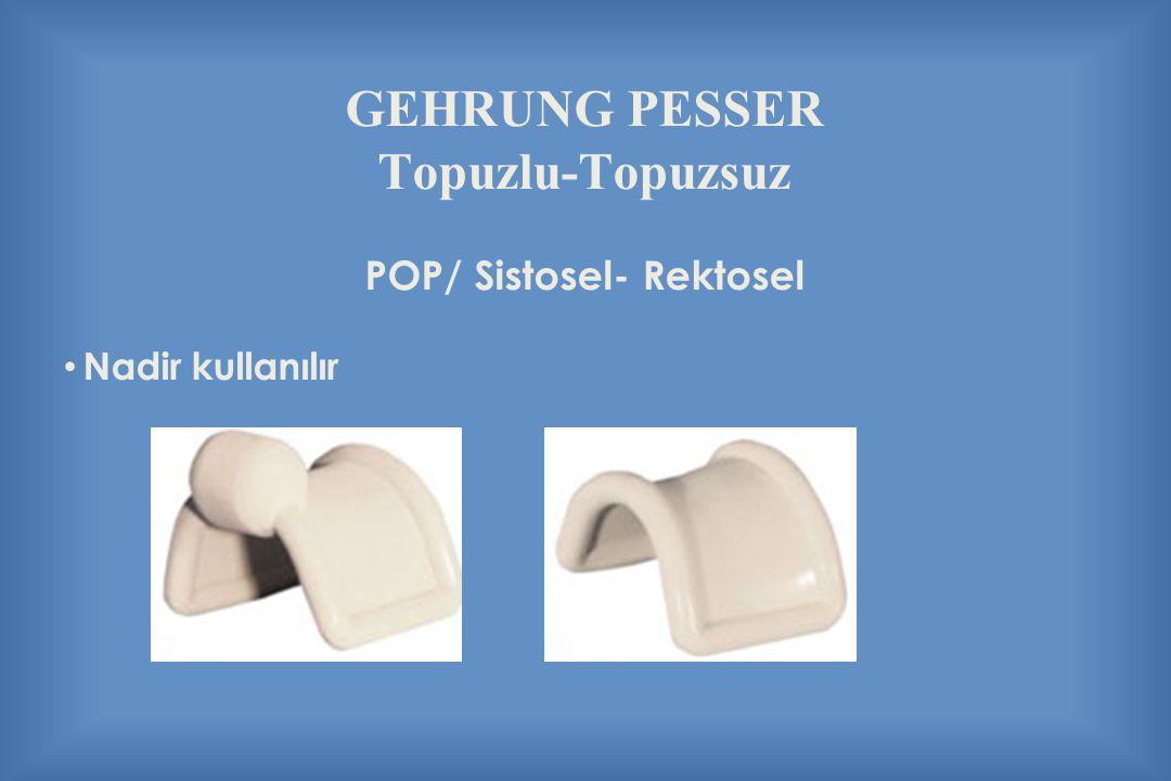 GEHRUNG PESSER Topuzlu-Topuzsuz POP/ Sistosel- Rektosel Nadir kullanılır
