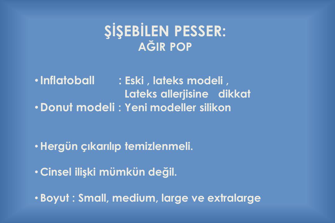ŞİŞEBİLEN PESSER: AĞIR POP Inflatoball : Eski, lateks modeli, Lateks allerjisine dikkat Donut modeli : Yeni modeller silikon Hergün çıkarılıp temizlen