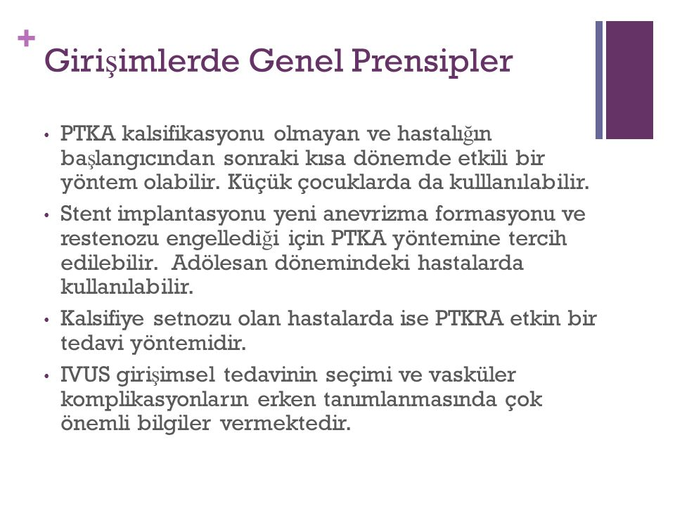 + Giri ş imlerde Genel Prensipler PTKA kalsifikasyonu olmayan ve hastalı ğ ın ba ş langıcından sonraki kısa dönemde etkili bir yöntem olabilir. Küçük