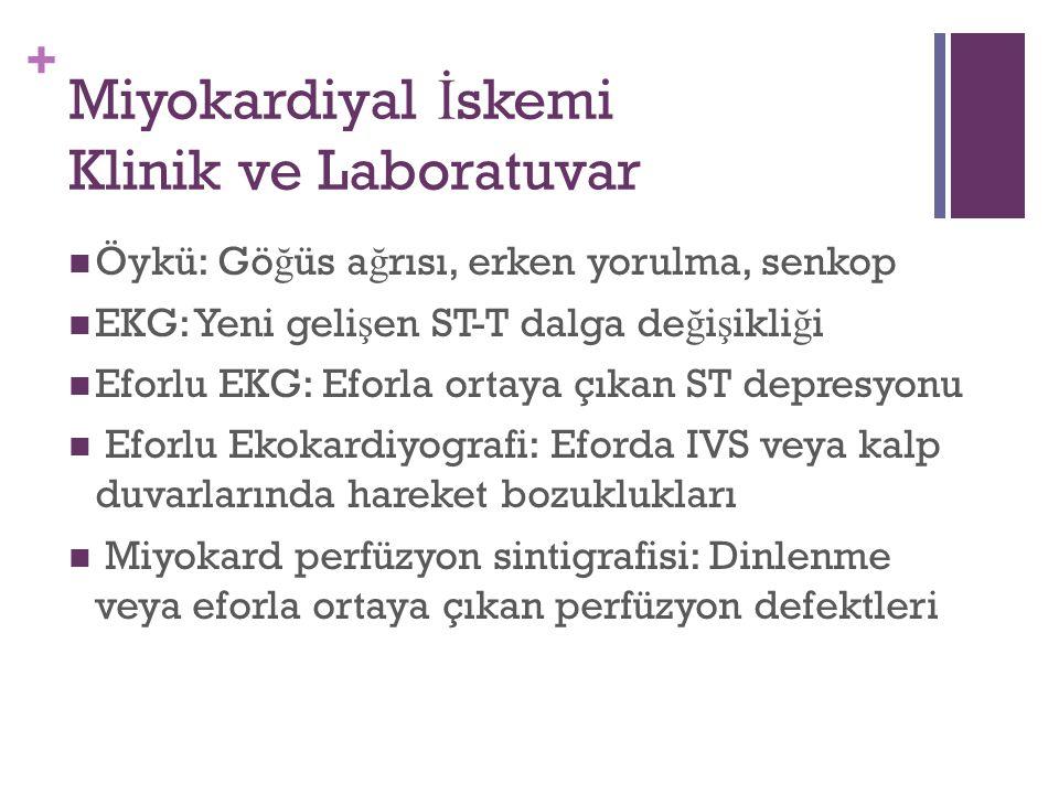 + Miyokardiyal İ skemi Klinik ve Laboratuvar Öykü: Gö ğ üs a ğ rısı, erken yorulma, senkop EKG: Yeni geli ş en ST-T dalga de ğ i ş ikli ğ i Eforlu EKG