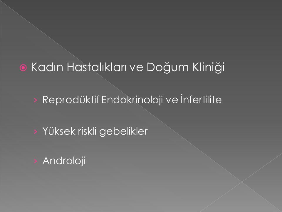  Kadın Hastalıkları ve Doğum Kliniği › Reprodüktif Endokrinoloji ve İnfertilite › Yüksek riskli gebelikler › Androloji