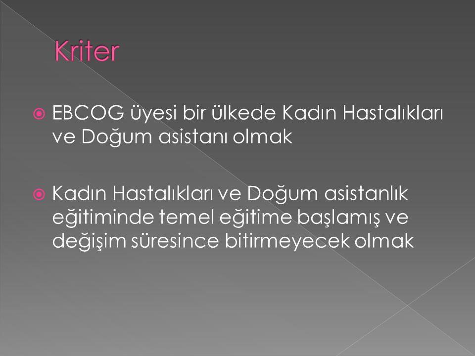  EBCOG üyesi bir ülkede Kadın Hastalıkları ve Doğum asistanı olmak  Kadın Hastalıkları ve Doğum asistanlık eğitiminde temel eğitime başlamış ve deği