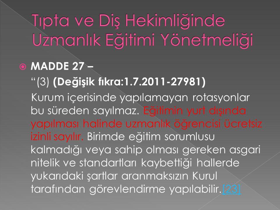 """ MADDE 27 – """"(3) (Değişik fıkra:1.7.2011-27981) Kurum içerisinde yapılamayan rotasyonlar bu süreden sayılmaz. Eğitimin yurt dışında yapılması halinde"""