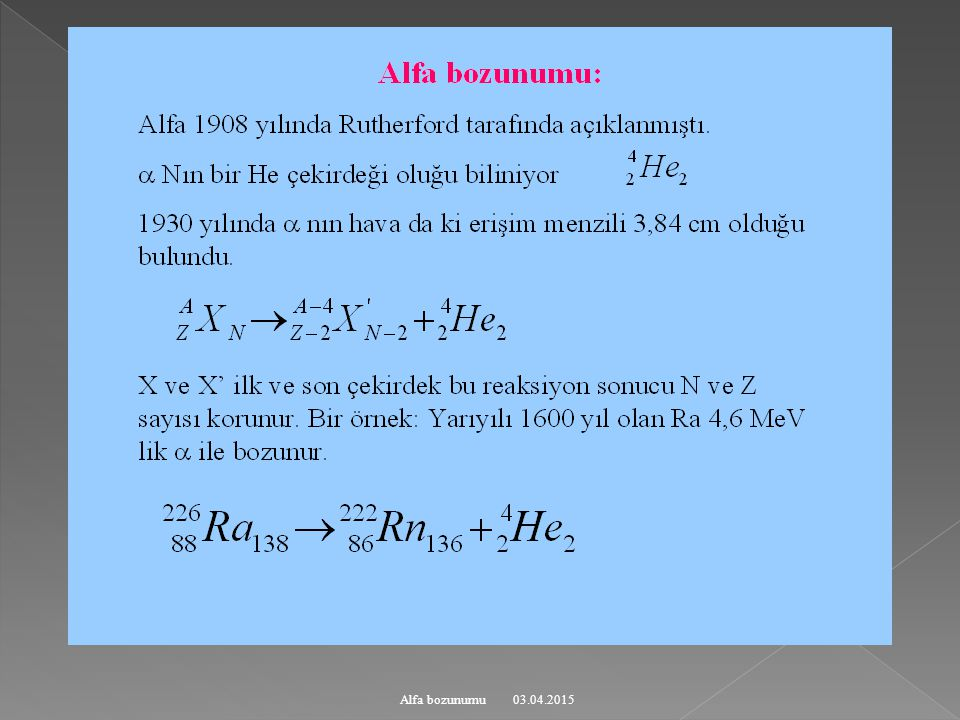 03.04.2015Alfa bozunumu Alfa bozunması ile çekirdeklerin enerji düzeyleri: 251 Fm bozunumundan elde edilen alfa spektrumu (şekil): Bir Si detektörü tarafında kayıt edilmiştir.