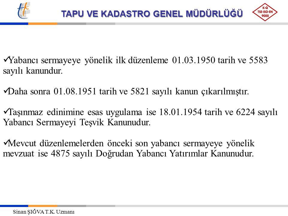 TAPU VE KADASTRO GENEL MÜDÜRLÜĞÜ Yabancı sermayeye yönelik ilk düzenleme 01.03.1950 tarih ve 5583 sayılı kanundur.