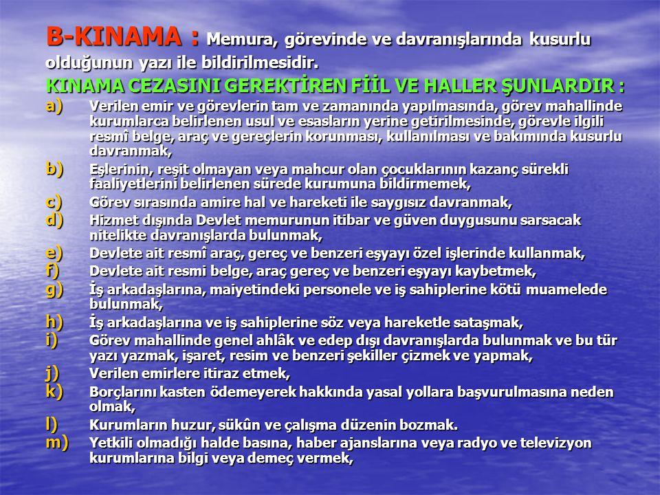B-KINAMA : Memura, görevinde ve davranışlarında kusurlu olduğunun yazı ile bildirilmesidir.