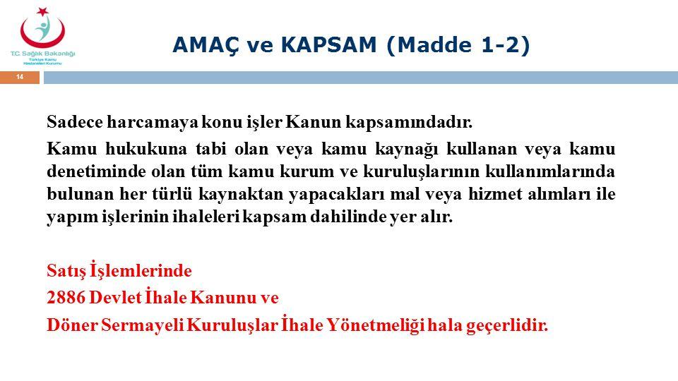 AMAÇ ve KAPSAM (Madde 1-2) Sadece harcamaya konu işler Kanun kapsamındadır.
