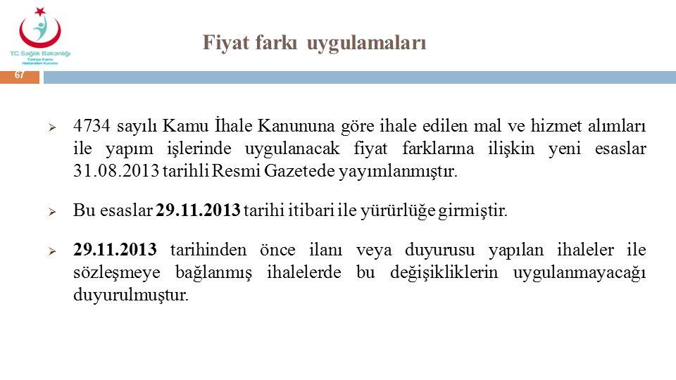 Fiyat farkı uygulamaları  4734 sayılı Kamu İhale Kanununa göre ihale edilen mal ve hizmet alımları ile yapım işlerinde uygulanacak fiyat farklarına ilişkin yeni esaslar 31.08.2013 tarihli Resmi Gazetede yayımlanmıştır.