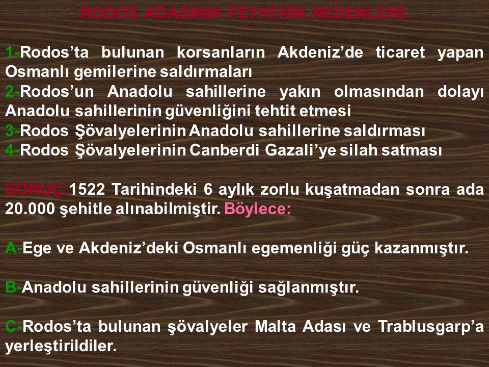 RODOS ADASININ FETHİ'NİN NEDENLERİ: 1-Rodos'ta bulunan korsanların Akdeniz'de ticaret yapan Osmanlı gemilerine saldırmaları 2-Rodos'un Anadolu sahille