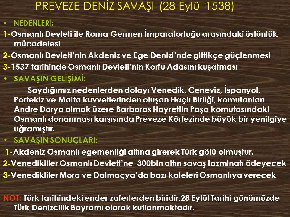 PREVEZE DENİZ SAVAŞI (28 Eylül 1538) NEDENLERİ: 1-Osmanlı Devleti ile Roma Germen İmparatorluğu arasındaki üstünlük mücadelesi 2-Osmanlı Devleti'nin A