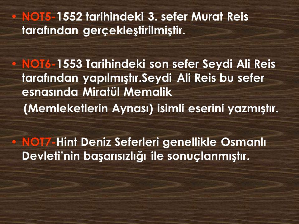 NOT5-1552 tarihindeki 3. sefer Murat Reis tarafından gerçekleştirilmiştir. NOT6-1553 Tarihindeki son sefer Seydi Ali Reis tarafından yapılmıştır.Seydi