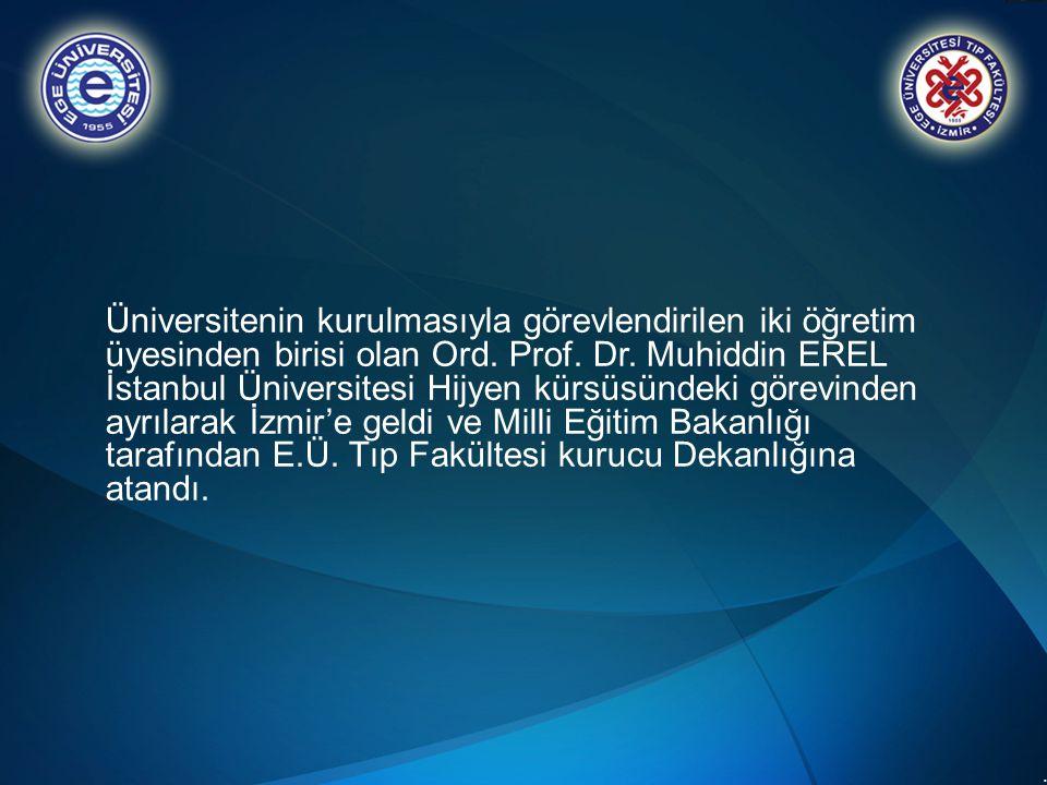 .. Üniversitenin kurulmasıyla görevlendirilen iki öğretim üyesinden birisi olan Ord. Prof. Dr. Muhiddin EREL İstanbul Üniversitesi Hijyen kürsüsündeki