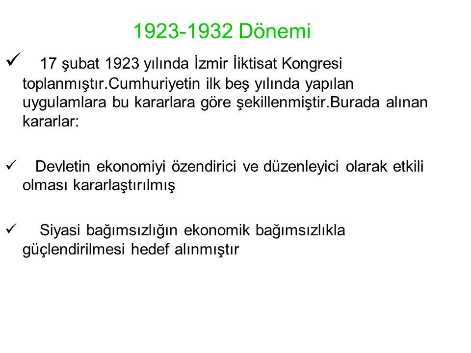 1923-1932 Dönemi 17 şubat 1923 yılında İzmir İiktisat Kongresi toplanmıştır.Cumhuriyetin ilk beş yılında yapılan uygulamlara bu kararlara göre şekille