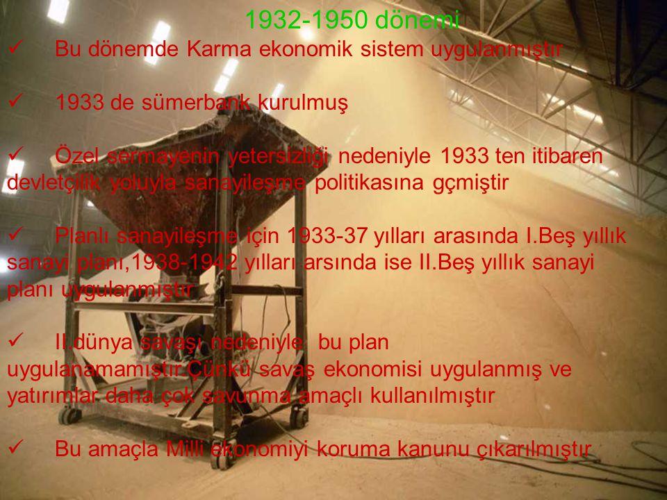 1932-1950 dönemi Bu dönemde Karma ekonomik sistem uygulanmıştır 1933 de sümerbank kurulmuş Özel sermayenin yetersizliği nedeniyle 1933 ten itibaren de