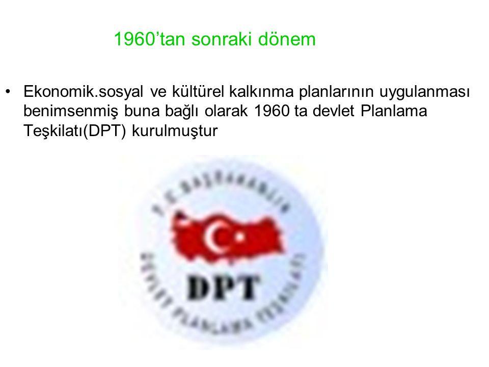 1960'tan sonraki dönem Ekonomik.sosyal ve kültürel kalkınma planlarının uygulanması benimsenmiş buna bağlı olarak 1960 ta devlet Planlama Teşkilatı(DP
