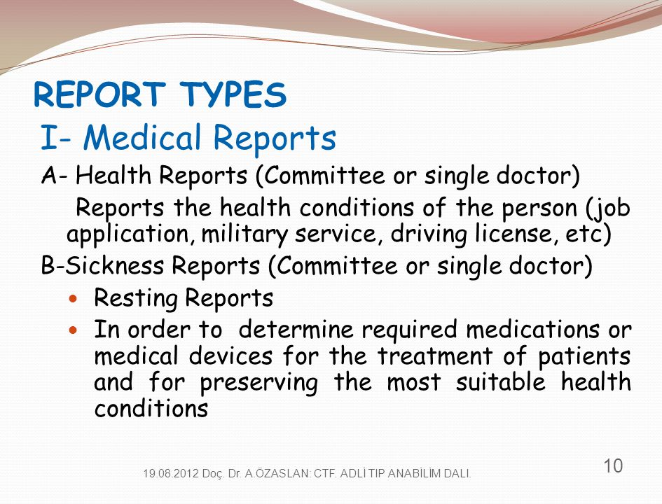 REPORT TYPES I- Medical Reports A- Health Reports (Committee or single doctor) Reports the health conditions of the person (job application, military