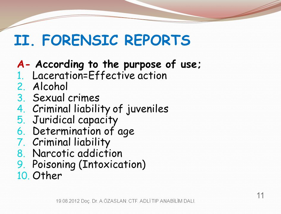 II. FORENSIC REPORTS A- According to the purpose of use; 1. Laceration=Effective action 2. Alcohol 3. Sexual crimes 4. Criminal liability of juveniles