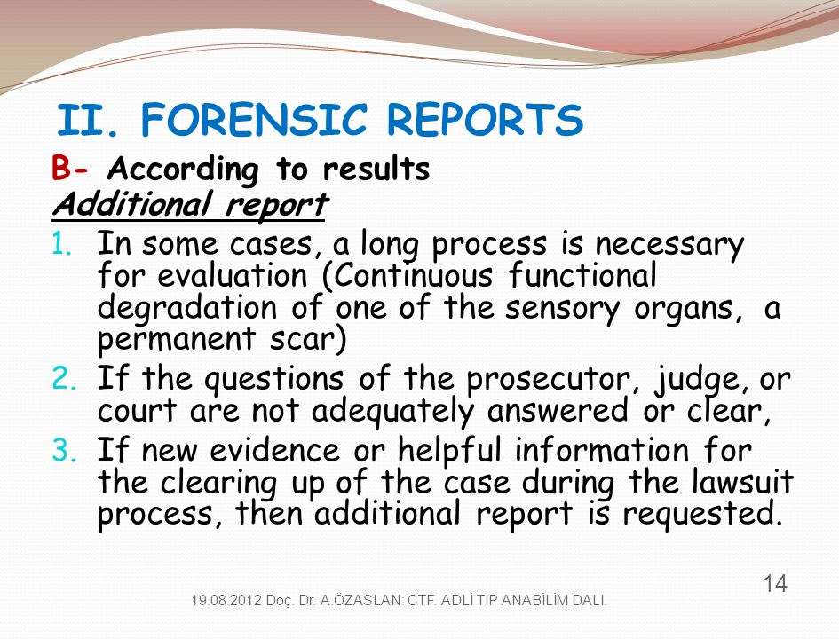II. FORENSIC REPORTS B- According to results Additional report 1. In some cases, a long process is necessary for evaluation (Continuous functional deg