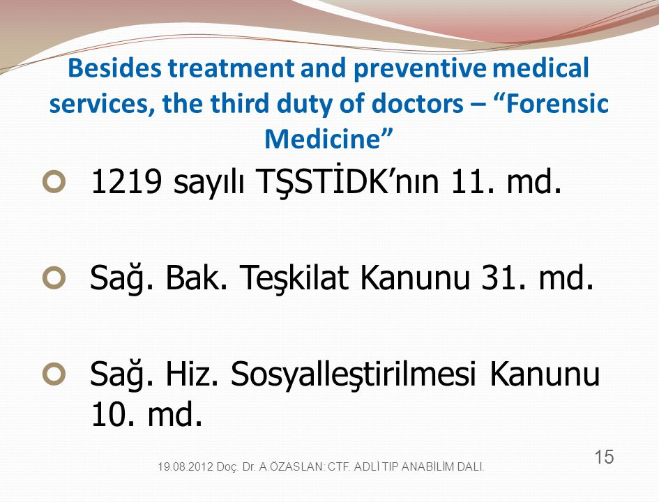 "Besides treatment and preventive medical services, the third duty of doctors – ""Forensic Medicine"" 1219 sayılı TŞSTİDK'nın 11. md. Sağ. Bak. Teşkilat"