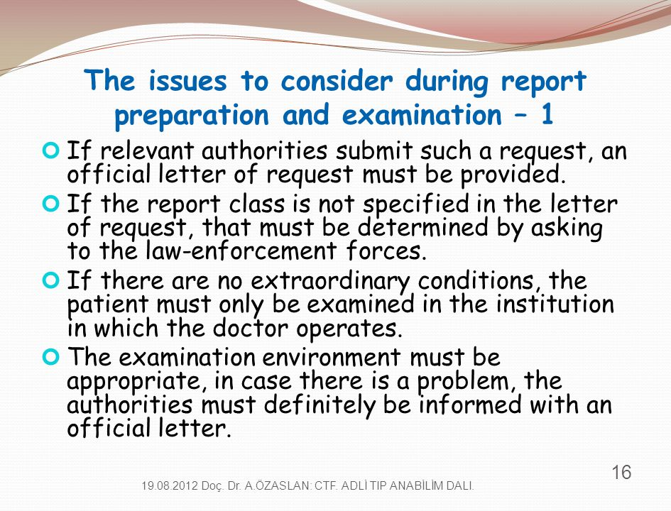 The issues to consider during report preparation and examination – 1 If relevant authorities submit such a request, an official letter of request must
