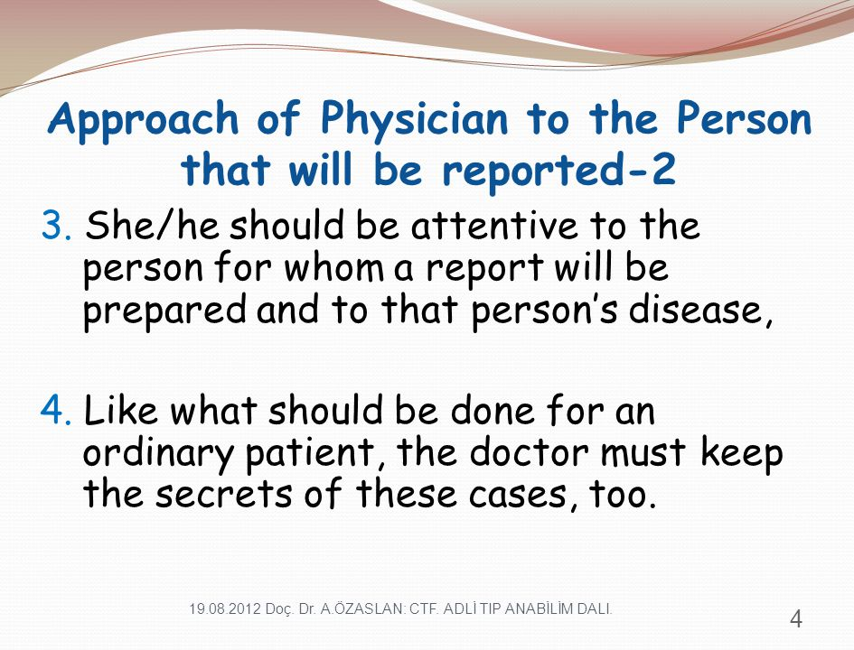 Approach of Physician to the Person that will be reported-2 3. She/he should be attentive to the person for whom a report will be prepared and to that