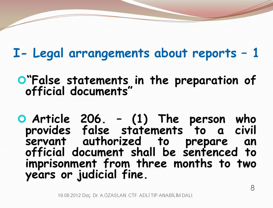 "I- Legal arrangements about reports – 1 ""False statements in the preparation of official documents"" Article 206. – (1) The person who provides false s"