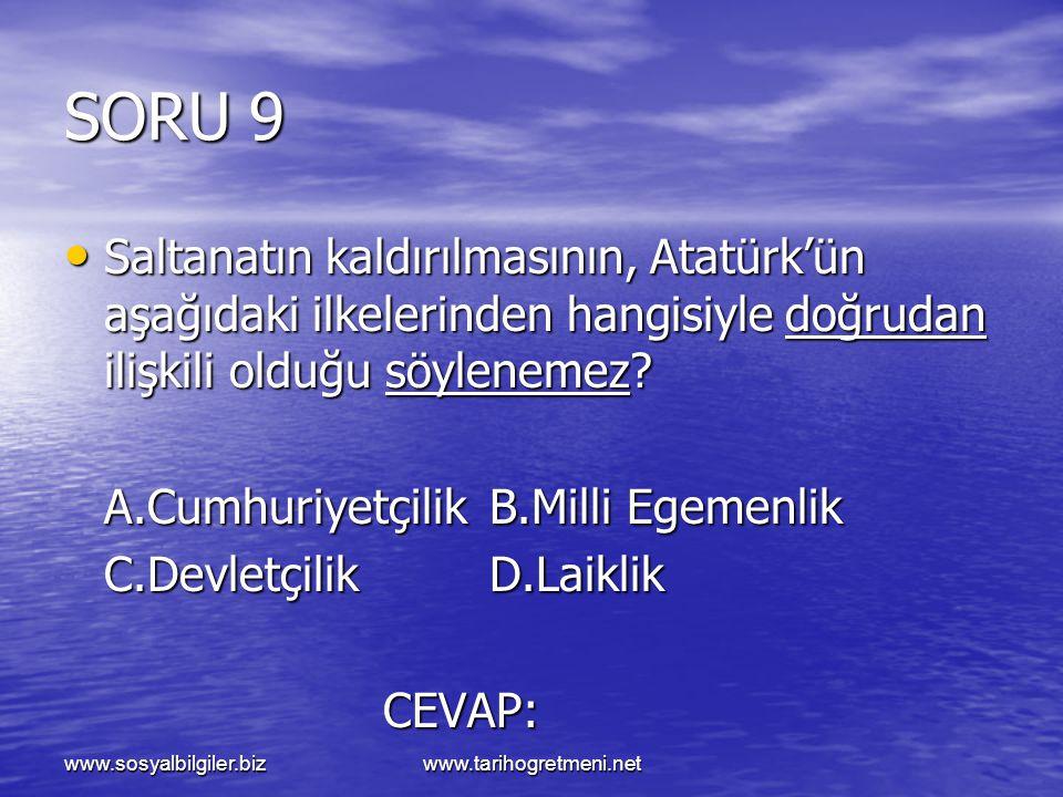 www.sosyalbilgiler.bizwww.tarihogretmeni.net SORU 9 Saltanatın kaldırılmasının, Atatürk'ün aşağıdaki ilkelerinden hangisiyle doğrudan ilişkili olduğu