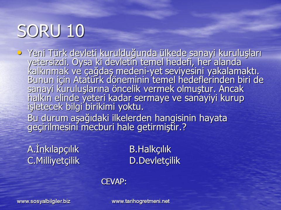 www.sosyalbilgiler.bizwww.tarihogretmeni.net SORU 10 Yeni Türk devleti kurulduğunda ülkede sanayi kuruluşları yetersizdi. Oysa ki devletin temel hedef