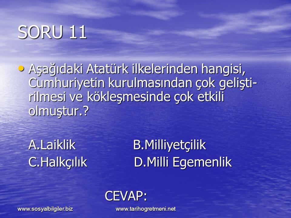 www.sosyalbilgiler.bizwww.tarihogretmeni.net SORU 11 Aşağıdaki Atatürk ilkelerinden hangisi, Cumhuriyetin kurulmasından çok gelişti- rilmesi ve kökleş