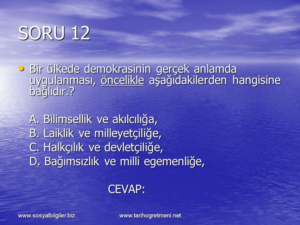 www.sosyalbilgiler.bizwww.tarihogretmeni.net SORU 12 Bir ülkede demokrasinin gerçek anlamda uygulanması, öncelikle aşağıdakilerden hangisine bağlıdır.