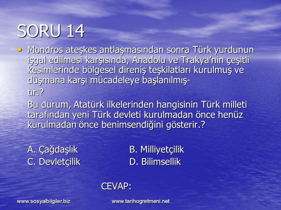 www.sosyalbilgiler.bizwww.tarihogretmeni.net SORU 14 Mondros ateşkes antlaşmasından sonra Türk yurdunun işgal edilmesi karşısında, Anadolu ve Trakya'n
